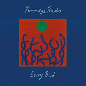 Porridge Radio – Every Bad