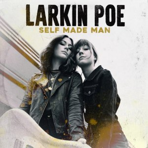 Larkin Poe - Self Made Man