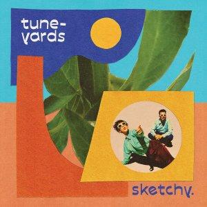 Tune Yards sketchy